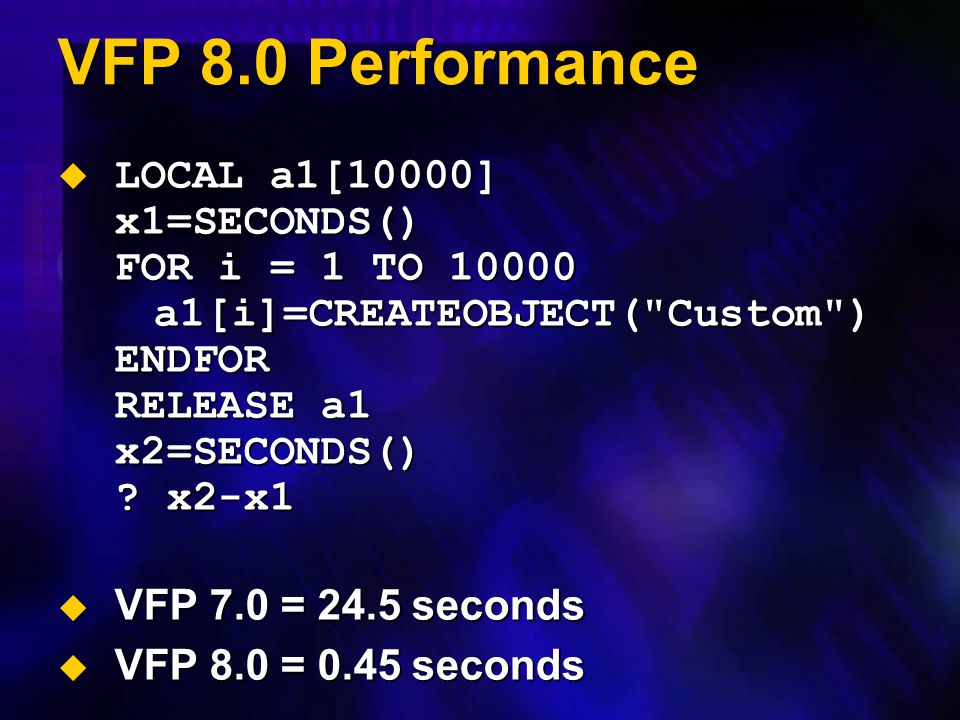 VFP 8.0 Performance LOCAL a1[10000] x1=SECONDS() FOR i = 1 TO 10000 a1[i]=CREATEOBJECT( Custom ) ENDFOR RELEASE a1 x2=SECONDS() x2-x1.
